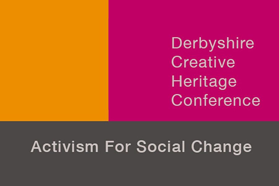 Derbyshire Creative Heritage Conference: Activism for Social Change - ARTICLE